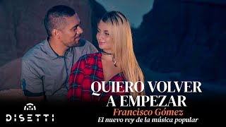"""Video Quiero volver a empezar - Francisco Gómez """"El Nuevo Rey de l Música Popular"""" download MP3, 3GP, MP4, WEBM, AVI, FLV Agustus 2018"""