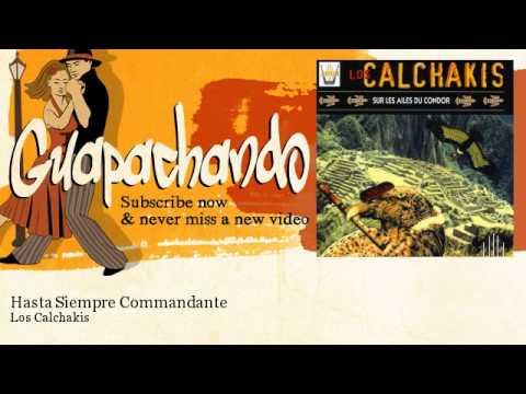 Los Calchakis - Hasta Siempre Commandante