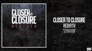 Closer to Closure - Separation