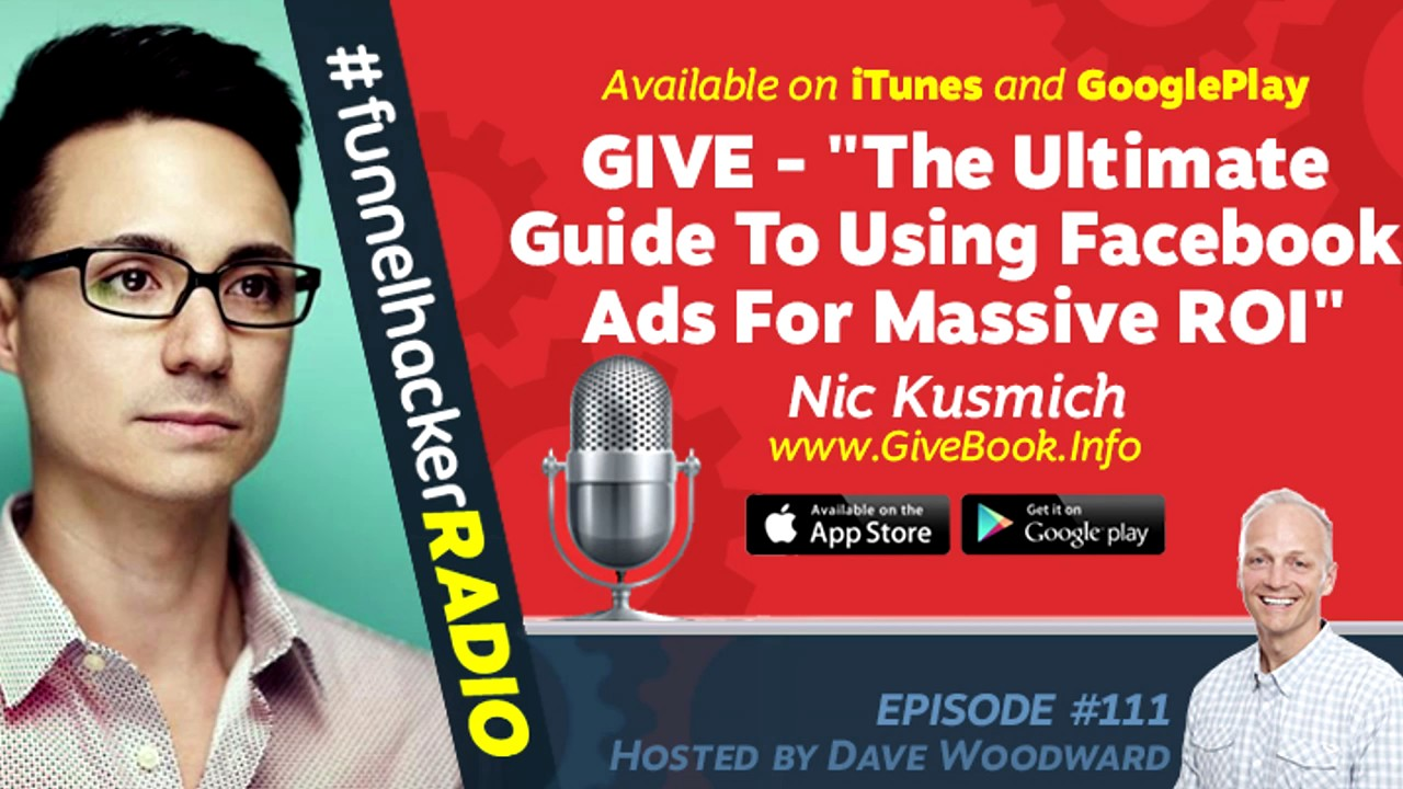 "Nic Kusmich, GIVE – ""The Ultimate Guide To Using Facebook Ads For Massive ROI"""