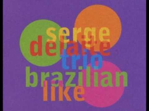Brazilian Like Serge Delaite Trio
