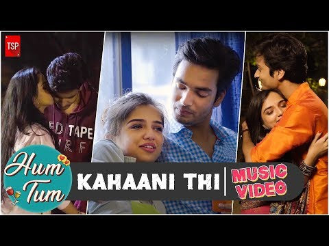 Kahaani Thi | TSP's Hum Tum | Music Video