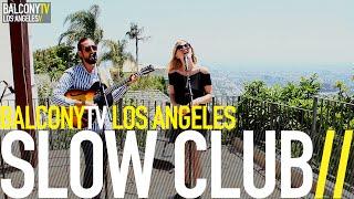 SLOW CLUB - TEARS OF JOY (BalconyTV)