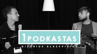 1K PODKASTAS: GIEDRIUS ALASEVIČIUS