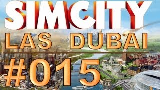 SimCity: Las Dubai - #015 - Nächster Halt Las Dubai - Let's Play [Deutsch / HD]