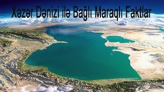 Xəzər Dənizi ilə Bağlı Maraqlı Faktlar Caspian Sea