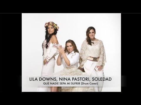 Lila Downs, Nina Pastori & Soledad - Que Nadie Sepa Mi Sufrir (Drum Cover)
