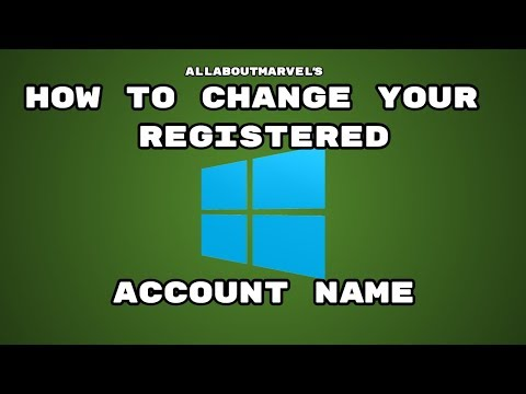 HOW TO CHANGE YOUR REGISTERED WINDOWS ACCOUNT NAME! 2018