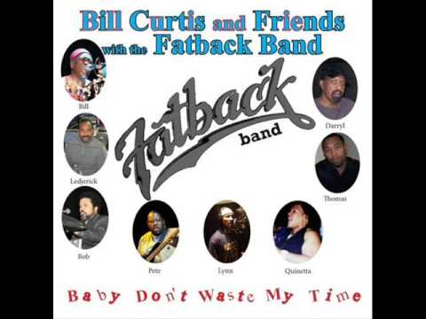 Bill Curtis And Friends With The Fatback Band     Baby Don't Waste My Time