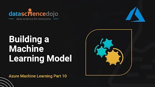 Building a Machine Learning Model | Intro to Azure ML Part 10