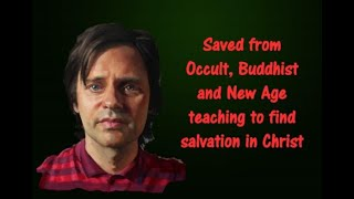 Jonathan's Testimony: saved from New Age, occult, and Buddhist teaching to know Christ.