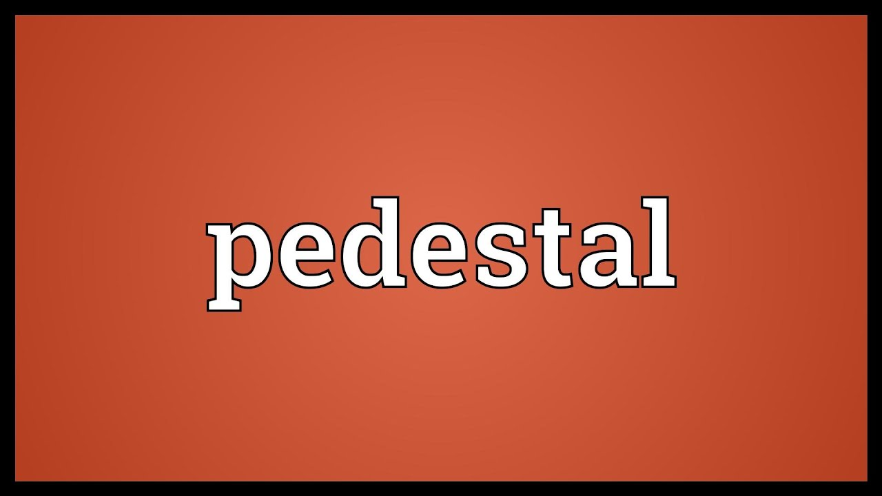 Pedestal Meaning
