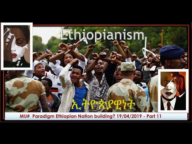 MU#  Paradigm Ethiopian Nation building? 19/04/2019 - Part 11