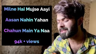 Milne Hai Mujhse Aayi    Aasan Nahin Yahan    Chahun Main Ya Naa    Cover    Vahaj Hanif