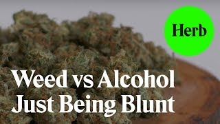 Weed Vs. Alcohol | Just Being Blunt