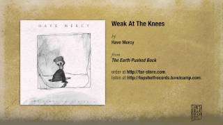 Have Mercy - Weak At The Knees