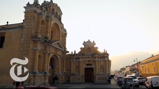 What to Do in Antigua, Guatemala | 36 Hours Travel Videos | The New York Times