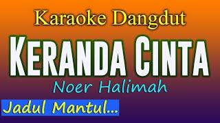 Download lagu KERANDA CINTA - KARAOKE DANGDUT - NOER HALIMAH