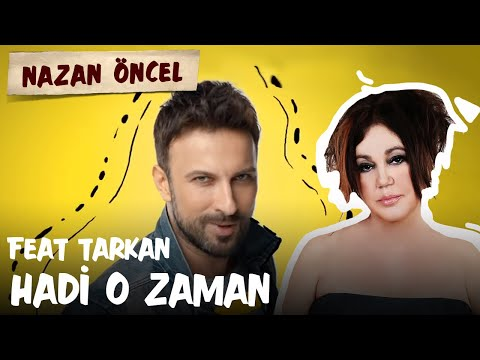 Nazan Öncel feat. Tarkan - Hadi O Zaman