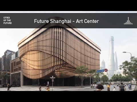 Future Shanghai - Art Center by Foster + Partners and Heatherwick Studio