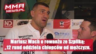 """Mariusz Wach o rewanżu ze Szpilką: """"12 rund oddziela chłopców od mężczyzn."""""""