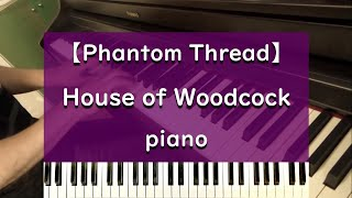 【Phantom Thread】House of Woodcock - piano