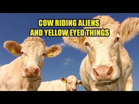 Cow Riding Aliens and Yellow Eyed Things