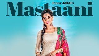 Jenny Johal: Mastaani (Full Song) Desi Crew | Bunty Bains | Latest Punjabi Songs 2017