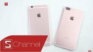 Schannel - Đang dùng iPhone 6s Plus, có nên nâng cấp iPhone 7 Plus?