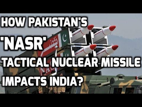 HOW PAKISTAN'S 'NASR' TACTICAL NUCLEAR MISSILE IMPACT INDIA?
