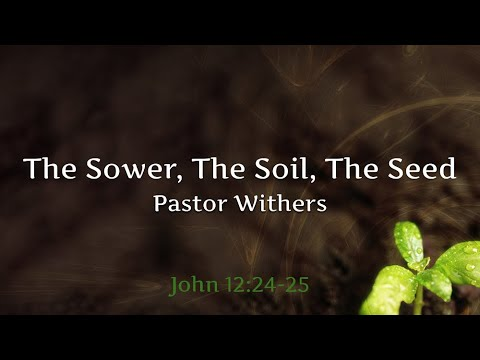 The Sower, The Soil, The Seed (5/30/2021)