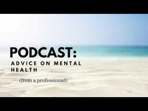 Podcast - Advice on Mental Health (from a Professional)