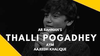 Download Hindi Video Songs - Thalli Pogadhey | AYM | AR Rahman | Aajeedh Khalique