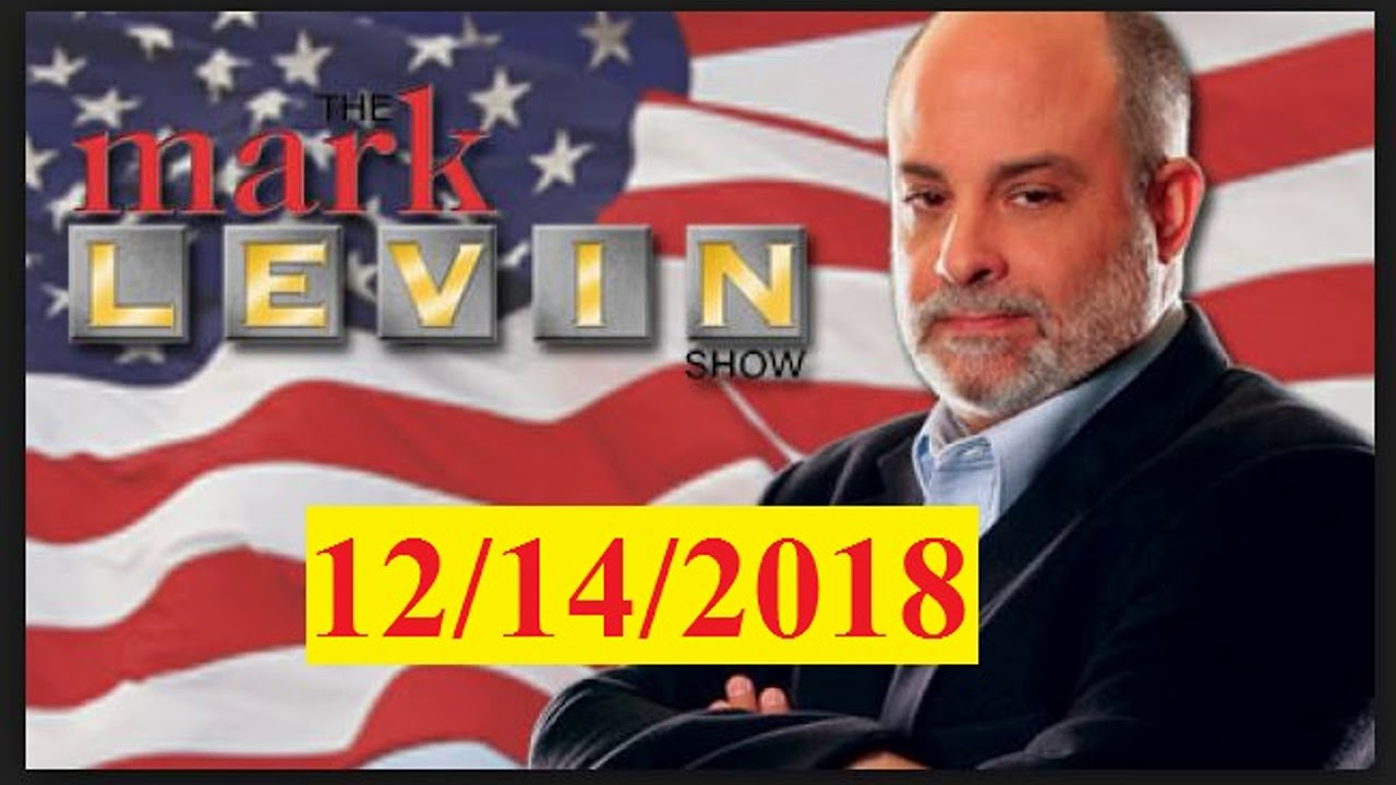 The Mark Levin Show PODCAST on FriDay - 12/14/2018 | FriDay's Mark Levin Show