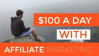 How To Make $100 a Day With Affiliate Marketing
