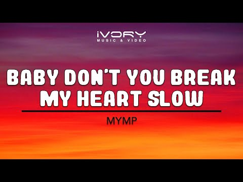 MYMP | Baby Don't You Break My Heart Slow | Official Lyric Video