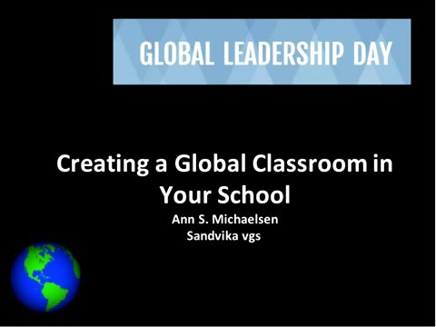 Creating a Global Classroom in Your School - Ann Michaelsen.