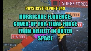 PHYSICIST REPORT 343  HURRICANE FLORENCE COVER UP FOR TIDAL FORCE FROM OBJECT IN OUTER SPACE
