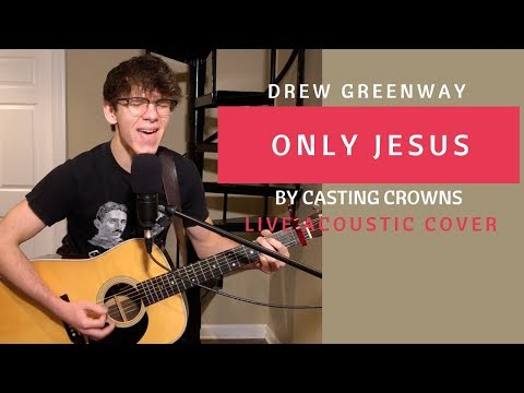 Only Jesus - Casting Crowns (Live Acoustic Cover By Drew Greenway)