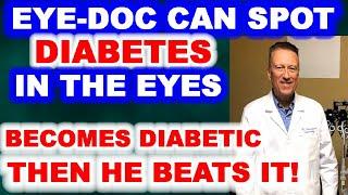Eye-doc can Spot Diabetes in the Eyes, Then Gets it Himself - then Beats It!