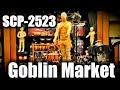 SCP-2523 Goblin Market | Euclid | Building / humanoid scp