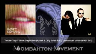 Temper Trap - Sweet Disposition (Axwell & Dirty South remix ) (Nadastrom Moombahton Edit)