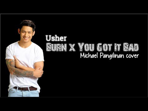 Lyrics: Usher - Burn x You Got It Bad (Michael Pangilinan cover)