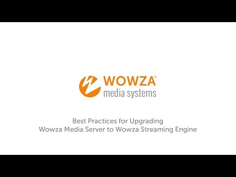Best Practices for Upgrading Wowza Media Server to Wowza Streaming Engine