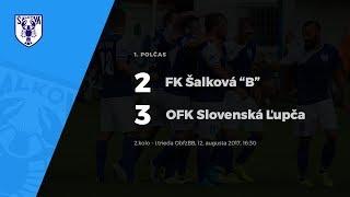 """1. polčas, FK Šalková """"B"""" - OFK Slovenská Ľupča, 12.8.2017 o 16:30"""