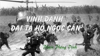 Vinh Danh Đại Tá Hồ Ngọc Cẩn - (tác giả Phạm Phong Dinh)