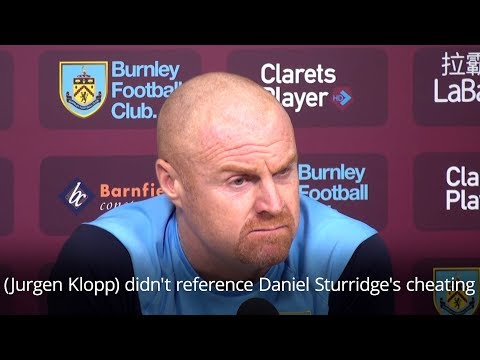 Sean Dyche Defends Burnley Tackles & Accuses Daniel Sturridge Of Cheating