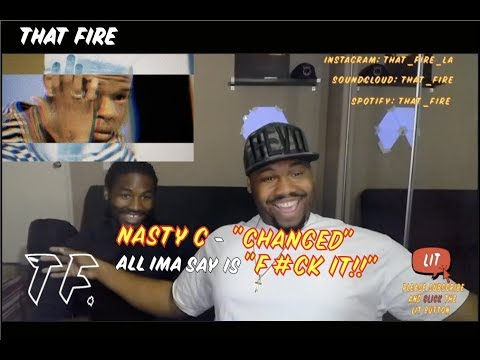 Nasty C - Changed(Thatfire Reaction)