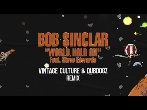 Bob Sinclar Ft. Steve Edwards - World Hold On (Vintage Cultu