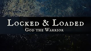 Locked and Loaded: God the Warrior